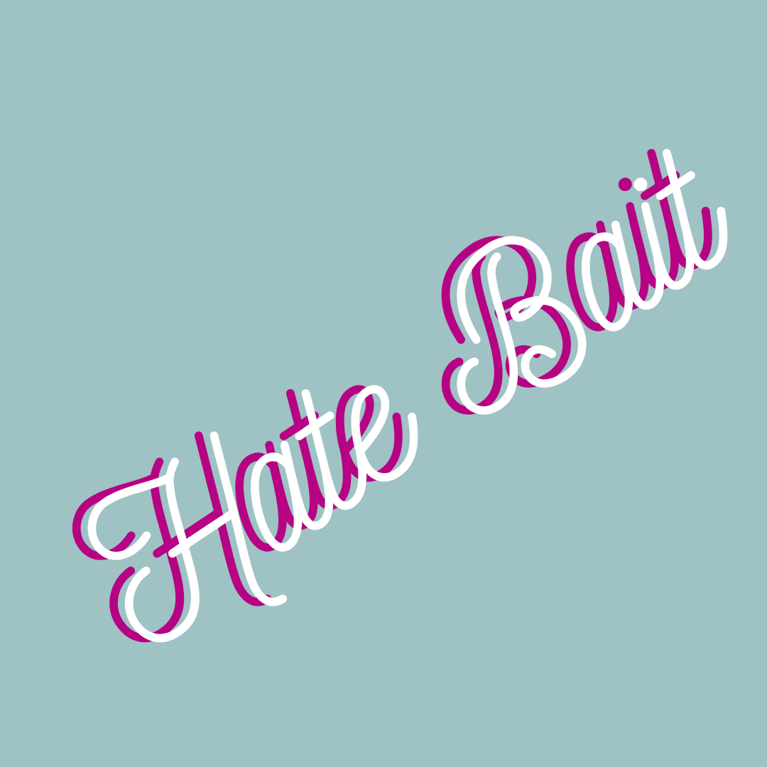 "A square image with a sea-green background. The words, ""Hate Bait,"" in pink and white cursive lettering are written across the centre, on a diagonal."